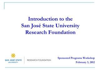 Introduction to the   San José State University  Research Foundation