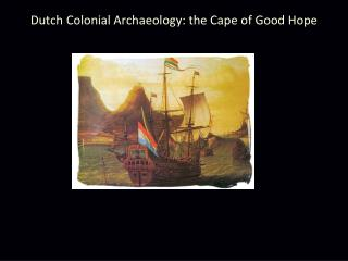 Dutch Colonial Archaeology: the Cape of Good Hope