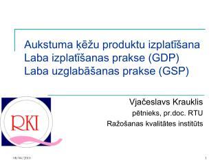 Aukstuma ķēžu produktu izplatīšana Laba izplatīšanas prakse (GDP) Laba uzglabāšanas prakse (GSP)