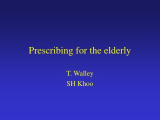 Prescribing for the elderly