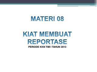 MATERI 08 KIAT MEMBUAT REPORTASE PERIODE KKN TIM  I  TAHUN  2013