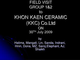 FIELD VISIT  GROUP 1&2 to KHON KAEN CERAMIC (KKC) Co.Ltd ON  30 TH  July 2009