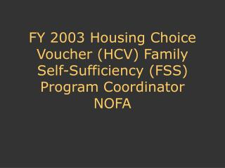 FY 2003 Housing Choice Voucher (HCV) Family Self-Sufficiency (FSS) Program Coordinator NOFA