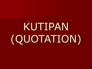 KUTIPAN (QUOTATION)