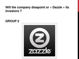 Will the company disapoint or « Dazzle » its investors ?  GROUP 2