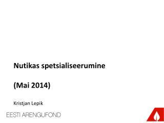 Nutikas spetsialiseerumine  (Mai 2014) Kristjan Lepik