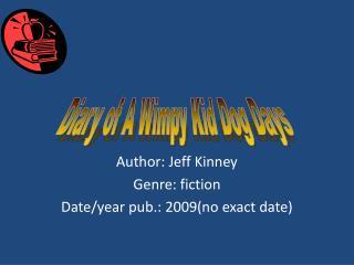 Author: Jeff Kinney Genre: fiction Date/year pub.: 2009(no exact date)