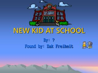 NEW KID AT SCHOOL