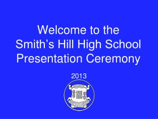 Welcome to the Smith's Hill High School Presentation Ceremony