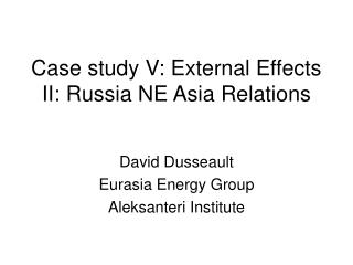 Case study V: External Effects II: Russia NE Asia Relations
