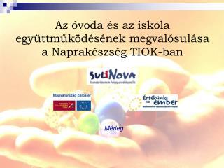 Az óvoda és az iskola együttműködésének megvalósulása  a Naprakészség TIOK-ban