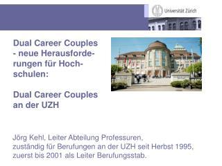 Dual Career Couples - neue Herausforde-rungen für Hoch-schulen: Dual Career Couples an der UZH