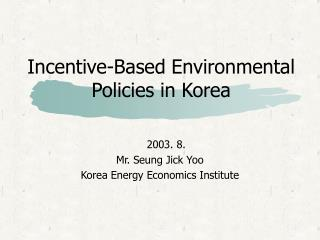 Incentive-Based Environmental Policies in Korea