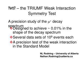 TWIST  – the TRIUMF Weak Interaction Symmetry Test