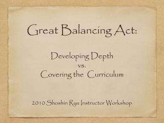 Great Balancing Act: Developing Depth   vs.  Covering the  Curriculum