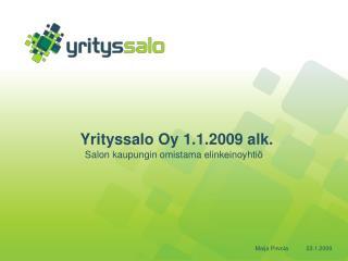 Yrityssalo Oy 1.1.2009 alk.