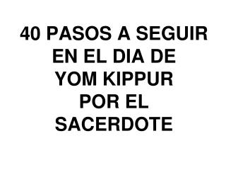 40 PASOS A SEGUIR  EN EL DIA DE  YOM KIPPUR  POR EL SACERDOTE