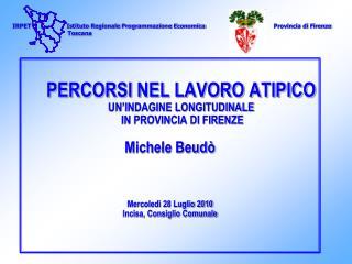 PERCORSI NEL LAVORO ATIPICO UN'INDAGINE LONGITUDINALE  IN PROVINCIA DI FIRENZE Michele Beudò