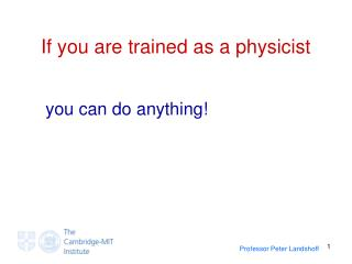 If you are trained as a physicist