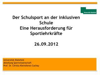 Der Schulsport an der inklusiven Schule  Eine Herausforderung für Sportlehrkräfte 26.09.2012