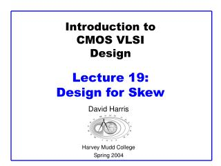 Introduction to CMOS VLSI Design  Lecture 19:  Design for Skew
