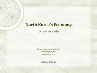 North Korea's Economy Economic Data Korea Economic Institute Washington, DC keia