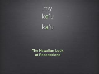 my k o ʻu k a ʻu