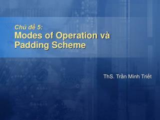 Chủ đề 5: Modes of Operation và  Padding Scheme
