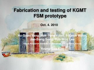 Fabrication and testing of KGMT FSM prototype