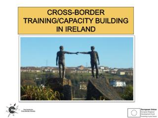 CROSS-BORDER  TRAINING/CAPACITY BUILDING   IN IRELAND