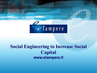 Social Engineering to Increase Social Capital etampere.fi