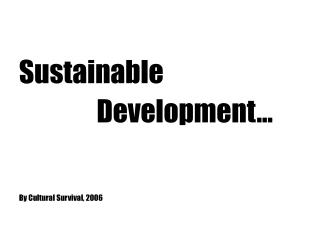 Sustainable                Development…   By Cultural Survival, 2006