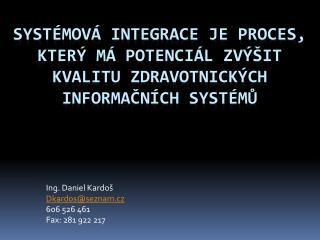 Ing. Daniel Kardoš Dkardos@seznam.cz 606 526 461 Fax: 281 922 217