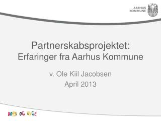 Partnerskabsprojektet:  Erfaringer fra Aarhus Kommune