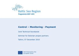 Control � Monitoring - Payment Joint Technical Secretariat Seminar for Estonian project partners