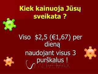 Kiek kainuoja Jūsų sveikata ?