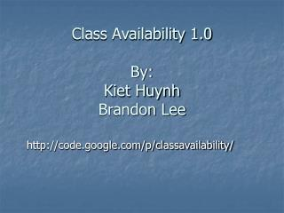 Class Availability 1.0 By:  Kiet Huynh Brandon Lee