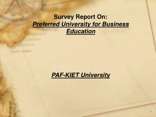 Survey Report On: Preferred University for Business Education PAF-KIET University