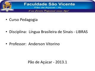 Curso Pedagogia Disciplina:  Língua Brasileira de Sinais - LIBRAS Professor:  Anderson Vitorino