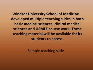 Windsor University School of Medicine developed multiple teaching slides in both basic medical sciences, clinical medica