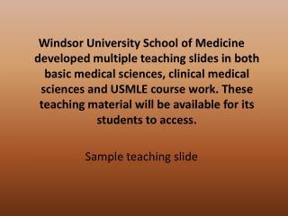 Windsor University School of Medicine developed multiple teaching slides in both basic medical sciences, clinical medica