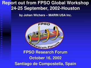 FPSO Research Forum October 16, 2002 Santiago de Compostella, Spain