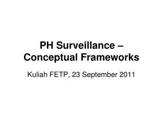 PH Surveillance � Conceptual Frameworks
