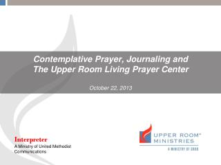 Contemplative Prayer, Journaling and The Upper Room Living Prayer Center October 22, 2013