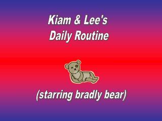 Kiam & Lee's  Daily Routine