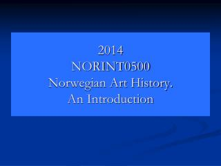 2014 NORINT0500 Norwegian Art History.  An Introduction