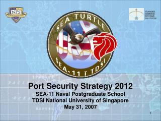 Port Security Strategy 2012 SEA-11 Naval Postgraduate School TDSI National University of Singapore