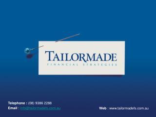Telephone : 08 9386 2288 Email : infotailormadefs.au
