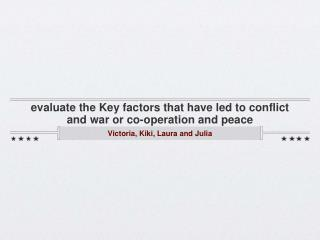 evaluate the Key factors that have led to conflict and war or co-operation and peace