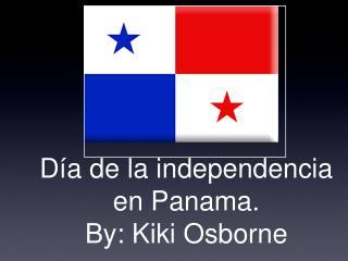 Día de la independencia en Panama.  By: Kiki Osborne